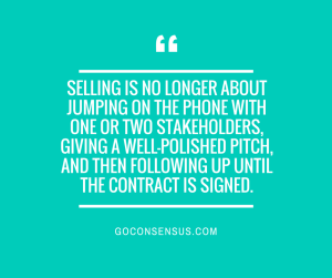 Selling is no longer about jumping on the phone with one or two stakeholders, giving a well-polished pitch, and then following up until the contract is signed.