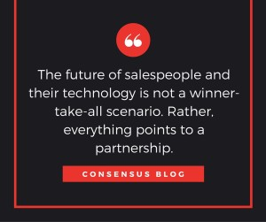 The future of salespeople and their technology is not a winner-take-all scenario. Rather, everything points to a partnership.